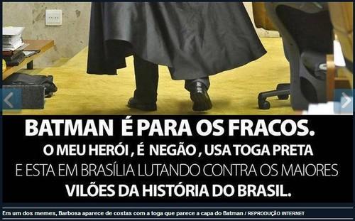 Batman é para os fracos meu super herói é Joaquim Barbosa
