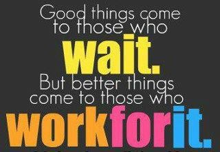 good-things-come-to-those-who-wait-but-better-thin